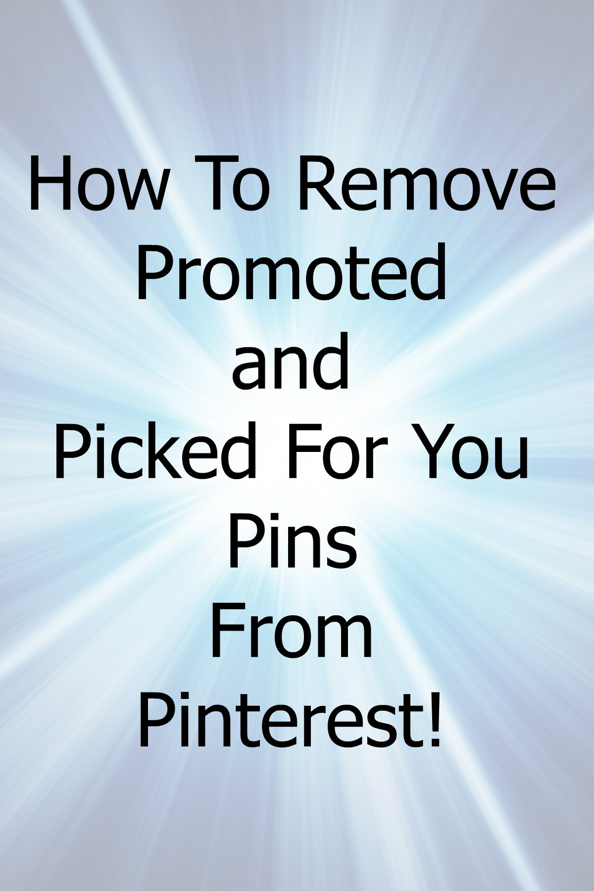 "How to remove ""Picked For You"" and ""Promoted"" pins from your Pinterest feed and get it back to the people, boards and topics you want to follow."