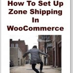 How To Set Up WooCommerce Zone Shipping