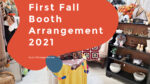 First Fall Booth Arrangement For 2021